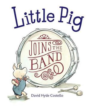 Little Pig Joins the Band by David Hyde Costello
