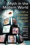 Myth in the Modern World: Essays on Intersections with Ideology and Culture