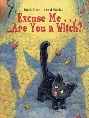 Excuse Me . . . Are You a Witch? by Emily Horn