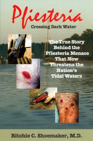 Pfiesteria: Crossing Dark Water - The True Story Behind the Pfiesteria Menace That Now Threatens the Nation's Tidal Waters