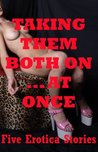 Taking Them Both At Once: Five Double Penetration Erotica Stories