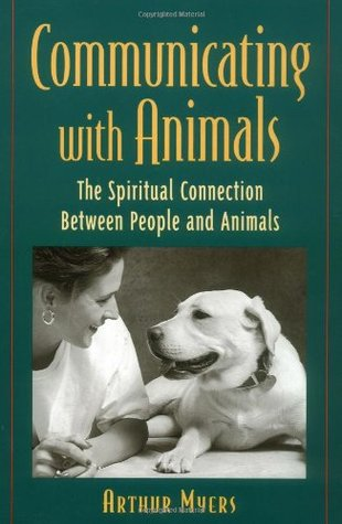 Communicating With Animals : The Spiritual Connection Between People and Animals
