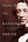The National Dream: The Great Railway, 1871-1881