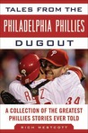 Tales from the Philadelphia Phillies Dugout: A Collection of the Greatest Phillies Stories Ever Told