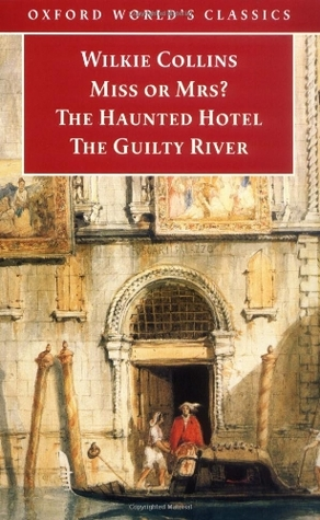 Miss or Mrs?/ The Haunted Hotel/ The Guilty River by Wilkie Collins