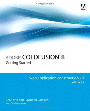 Adobe ColdFusion 8 Web Application Construction Kit, Volume 1: Getting Started