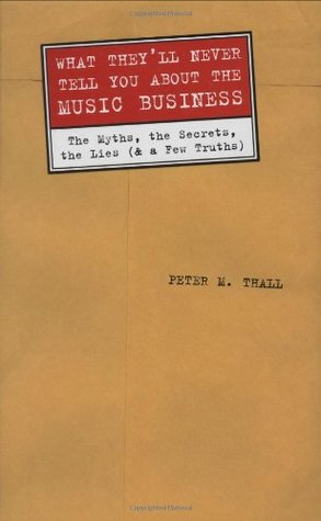 What They'll Never Tell You about the Music Business by Peter M. Thall
