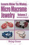Learn How To Make Micro Macrame Jewelry - Volume 2 - Intermediate/Advanced