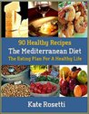 90 Healthy Recipes The Mediterranean Diet: The Eating Plan For A Healthy Life
