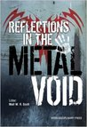 Reflections in the Metal Void by Niall W.R. Scott