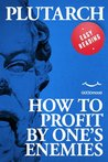 How to Profit by One's Enemies by Plutarch
