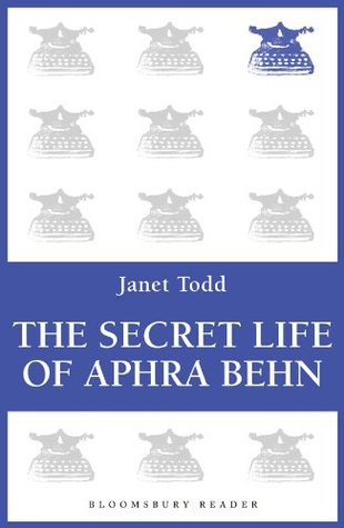 The Secret Life of Aphra Behn by Janet Todd