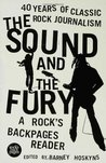 The Sound and the Fury: 40 Years of Classic Rock Journalism: A Rock's Backpages Reader