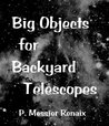 Big Objects for Backyard Telescopes (Renaix' Deep Sky Field Guides for Kindle)