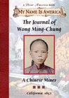 Journal of Wong Ming-Chung: A Chinese Miner, California, 1852 (My Name is America)