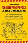 The Ultimate Counterterrorist Home Companion: Six Incapacitating Holds Involving a Spatula and Other Ways to Protect Your Family