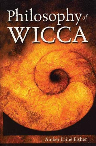 Philosophy of Wicca by Amber Laine Fisher