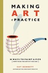 Making Art a Practice: How to Be the Artist You Are