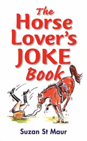 The Horse Lover's Joke Book by Suzan St. Maur