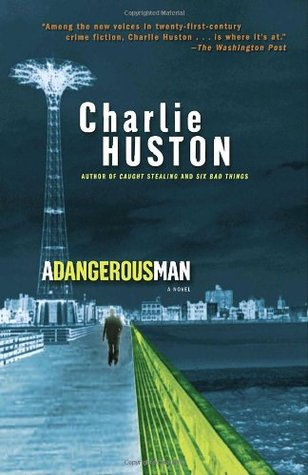 A Dangerous Man by Charlie Huston