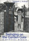Swinging on the Garden Gate: A Spiritual Memoir
