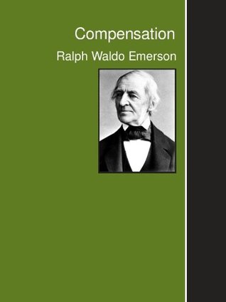 compensation by ralph waldo emerson — reviews  discussion    compensation by ralph waldo emerson — reviews  discussion  bookclubs  lists