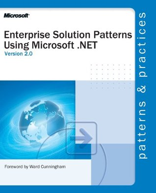 Enterprise Solution Patterns Using Microsoft .Net Ver. 2.0: Patterns & Practices