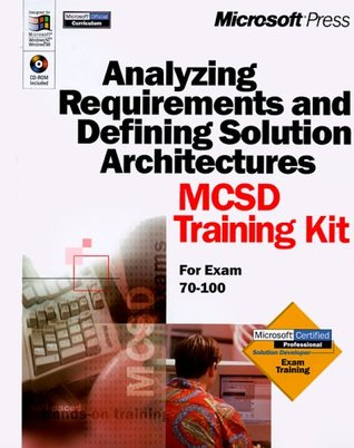 Analyzing Requirements & Defining Solutions Architecture: MCSD Training Kit