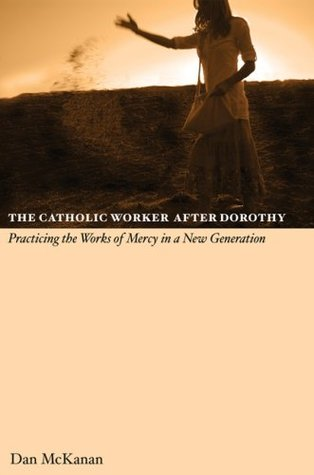 The Catholic Worker After Dorothy: Practicing the Works of Mercy in a New Generation