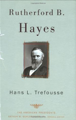 Rutherford B. Hayes (The American Presidents, #19)