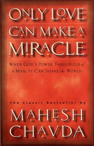 Only Love Can Make a Miracle by Mahesh Chavda