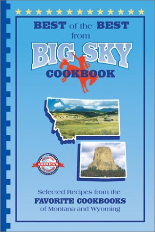 Best of the Best from Big Sky Cookbook: Selected Recipes from the Favorite Cookbooks of Montana and Wyoming