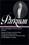 Francis Parkman : France and England in North America : Vol. 1 of 2: Pioneers of France in the New World, The Jesuits in North America in the Seventeenth Century, La Salle and the Discovery of the Great West, The Old Regime in Canada (Library of America)