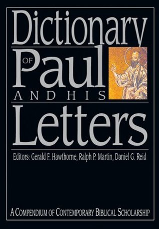 Dictionary of Paul and His Letters: A Compendium of Contemporary Biblical Scholarship (The IVP Bible Dictionary Series)