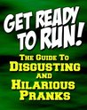 Get Ready To Run! The Guide to Disgusting and Hilarious Pranks (E-Book for Kids and Other Immature People)