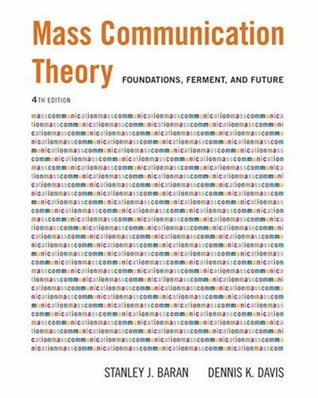 Mass Communication Theory: Foundations, Ferment, and Future (with InfoTrac®) (Wadsworth Series in Mass Communication and Journalism)