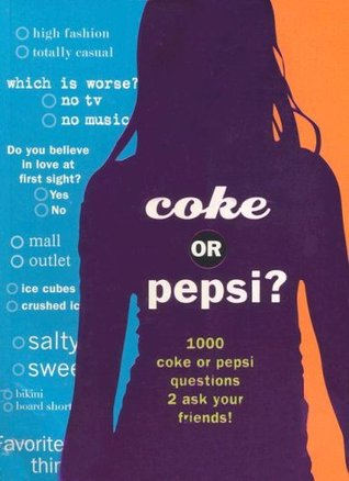 Coke or Pepsi?: 1000 Coke or Pepsi Questions to Ask Your Friends ...