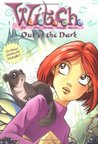 Out of the Dark (W.I.T.C.H. Chapter Books, #8)