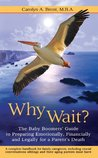 Why Wait? The Baby Boomers' Guide to Preparing Emotionally, Financially, and Legally for a Parent'�s Death.