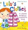 Lulu's Clothes: An Utterly Gorgeous Interactive Book. Camilla Reid