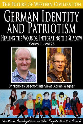 German Identity and Patriotism-Healing the Wounds, Integrating the Shadow (The Future of Western Civilization Series 1) #25