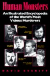 Human Monsters: An Illustrated Encyclopedia of the World's Most Vicious Murderers