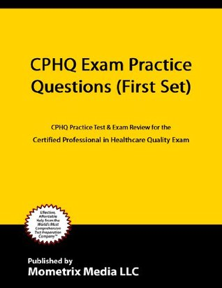CPHQ Exam Practice Questions (First Set): CPHQ Practice Test & Exam Review for the Certified Professional in Healthcare Quality Exam