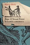 Rape and Sexual Power in Early America by Sharon Block
