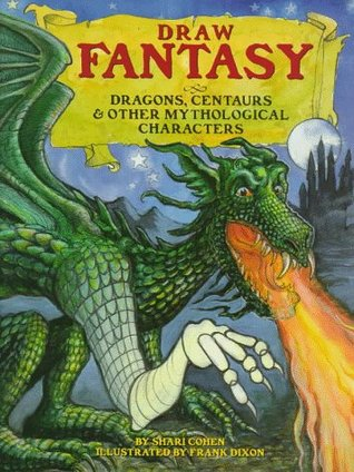 Draw Fantasy: Dragons, Centaurs & Other Mythological Characters