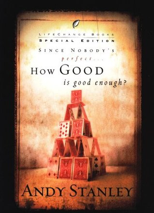 Since Nobody's Perfect, How Good is Good Enough? by Andy Stanley
