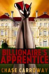 Billionaire's Apprentice (Billionaire Romantic Thriller, #1)