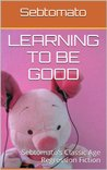 Learning To Be Good (Sebtomato's Classic Age Regression Fiction)