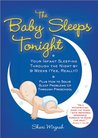 Baby Sleeps Tonight: Your Infant Sleeping Through the Night by 9 Weeks (Yes, Really!)