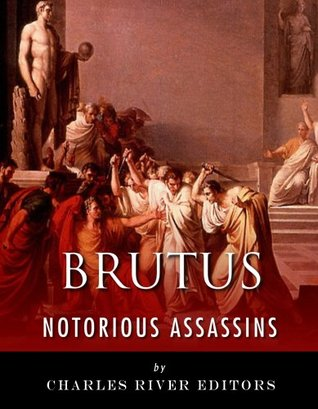 Notorious Assassins: The Life and Legacy of Marcus Brutus